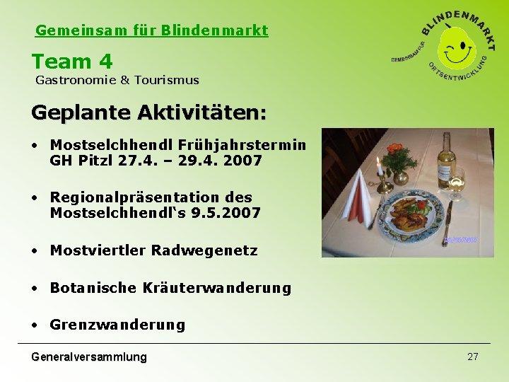 Gemeinsam für Blindenmarkt Team 4 Gastronomie & Tourismus Geplante Aktivitäten: • Mostselchhendl Frühjahrstermin GH