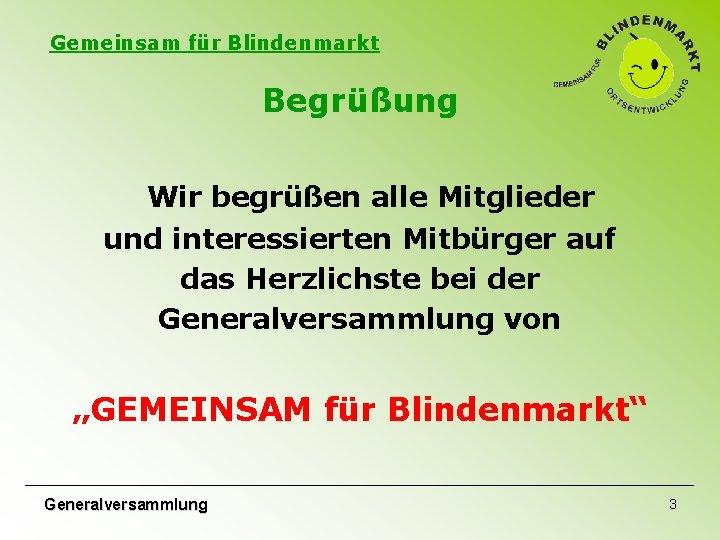 Gemeinsam für Blindenmarkt Begrüßung Wir begrüßen alle Mitglieder und interessierten Mitbürger auf das Herzlichste