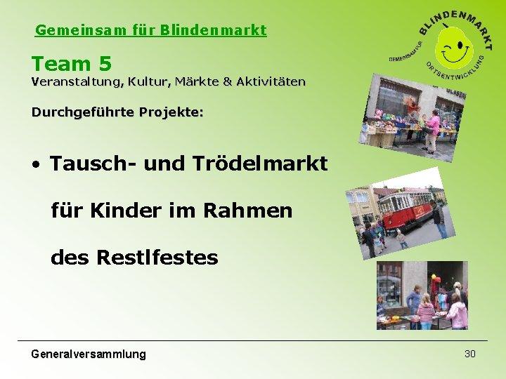 Gemeinsam für Blindenmarkt Team 5 Veranstaltung, Kultur, Märkte & Aktivitäten Durchgeführte Projekte: • Tausch-