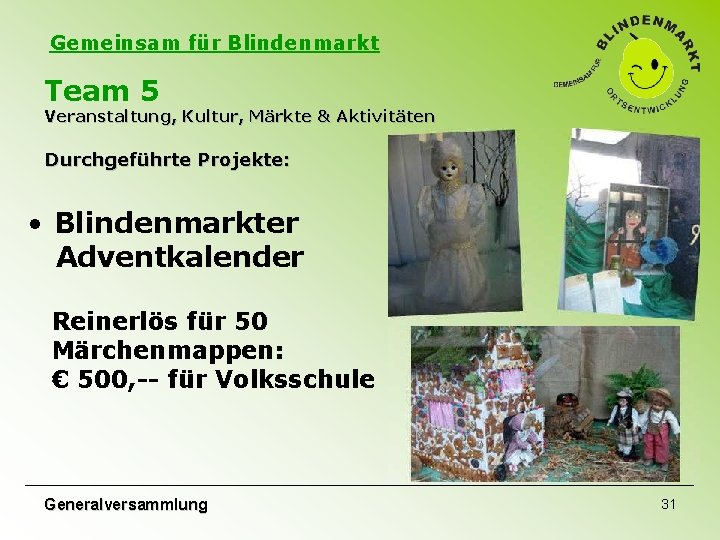 Gemeinsam für Blindenmarkt Team 5 Veranstaltung, Kultur, Märkte & Aktivitäten Durchgeführte Projekte: • Blindenmarkter