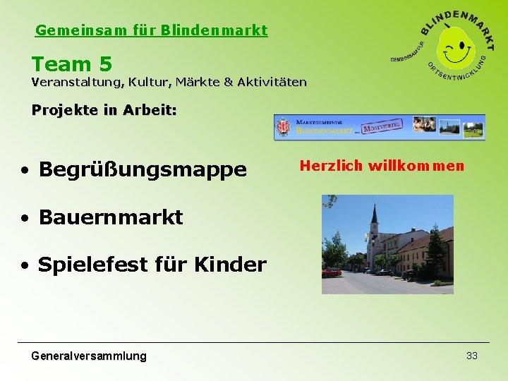 Gemeinsam für Blindenmarkt Team 5 Veranstaltung, Kultur, Märkte & Aktivitäten Projekte in Arbeit: •