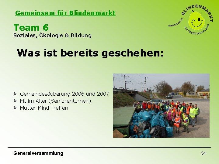 Gemeinsam für Blindenmarkt Team 6 Soziales, Ökologie & Bildung Was ist bereits geschehen: Ø