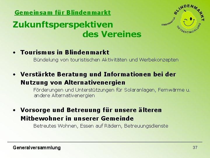 Gemeinsam für Blindenmarkt Zukunftsperspektiven des Vereines • Tourismus in Blindenmarkt Bündelung von touristischen Aktivitäten