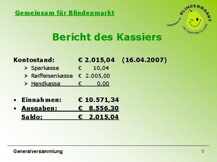 Gemeinsam für Blindenmarkt Bericht des Kassiers Kontostand: Ø Sparkasse Ø Raiffeisenkasse Ø Handkassa •