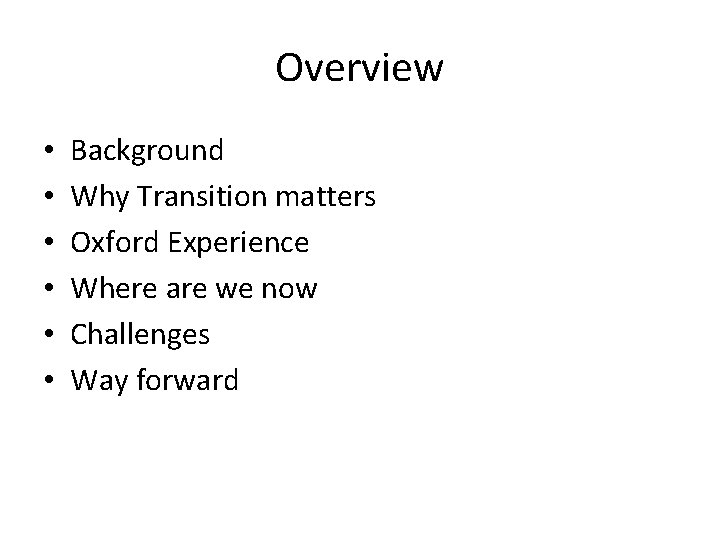Overview • • • Background Why Transition matters Oxford Experience Where are we now