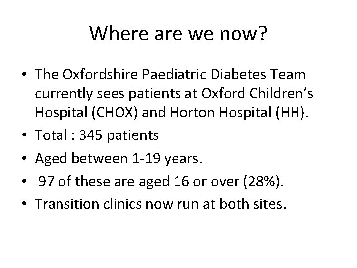 Where are we now? • The Oxfordshire Paediatric Diabetes Team currently sees patients at