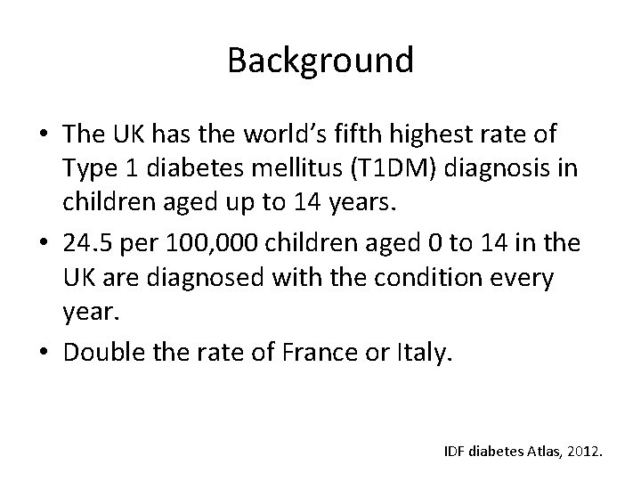 Background • The UK has the world's fifth highest rate of Type 1 diabetes