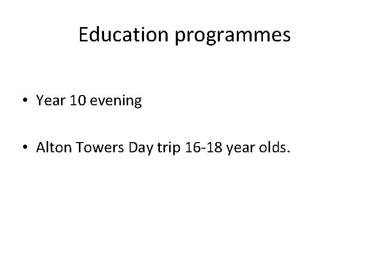 Education programmes • Year 10 evening • Alton Towers Day trip 16 -18 year