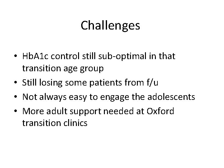 Challenges • Hb. A 1 c control still sub-optimal in that transition age group