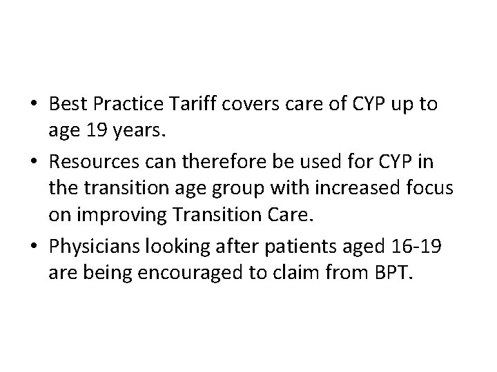 • Best Practice Tariff covers care of CYP up to age 19 years.