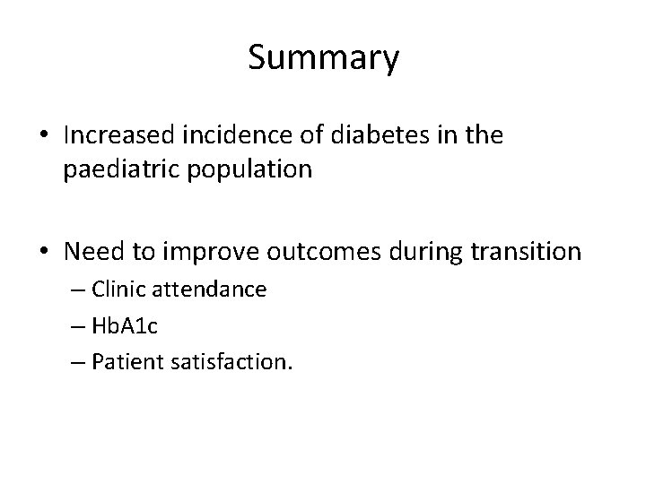 Summary • Increased incidence of diabetes in the paediatric population • Need to improve