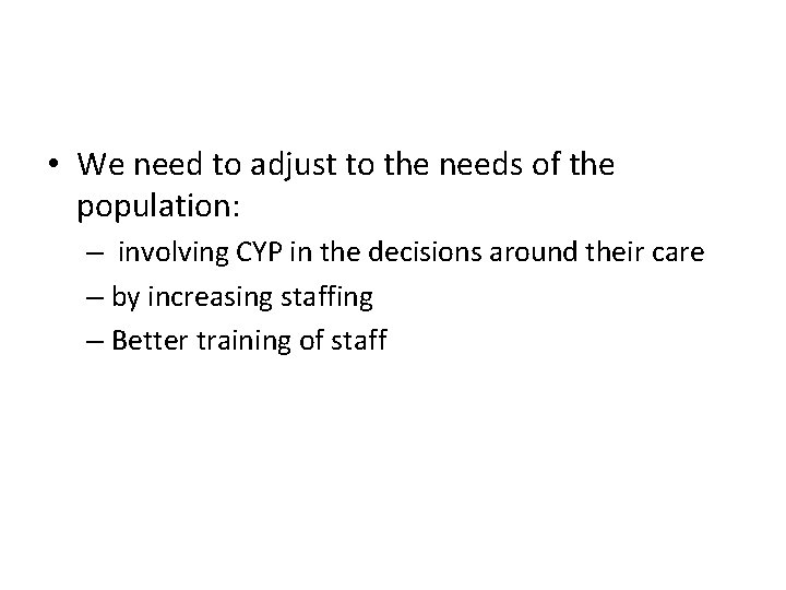 • We need to adjust to the needs of the population: – involving