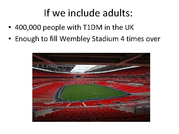 If we include adults: • 400, 000 people with T 1 DM in the