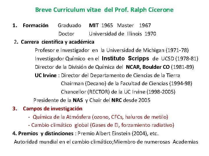 Breve Curriculum vitae del Prof. Ralph Cicerone 1. Formación Graduado MIT 1965 Master 1967