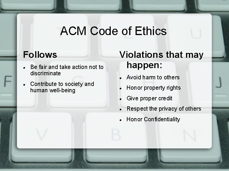 ACM Code of Ethics Follows Be fair and take action not to discriminate Contribute