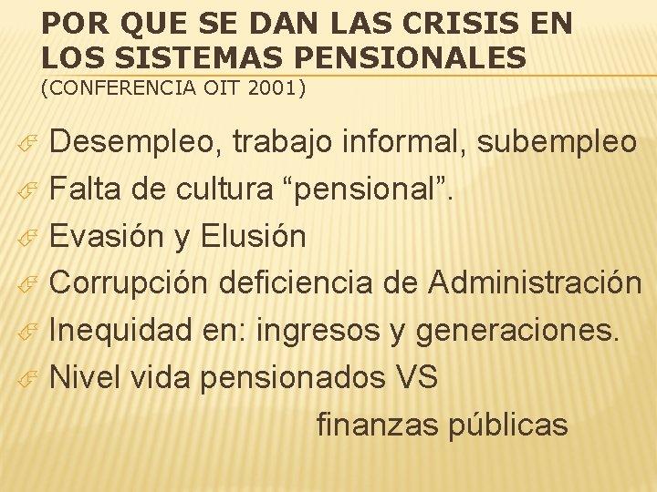POR QUE SE DAN LAS CRISIS EN LOS SISTEMAS PENSIONALES (CONFERENCIA OIT 2001) Desempleo,