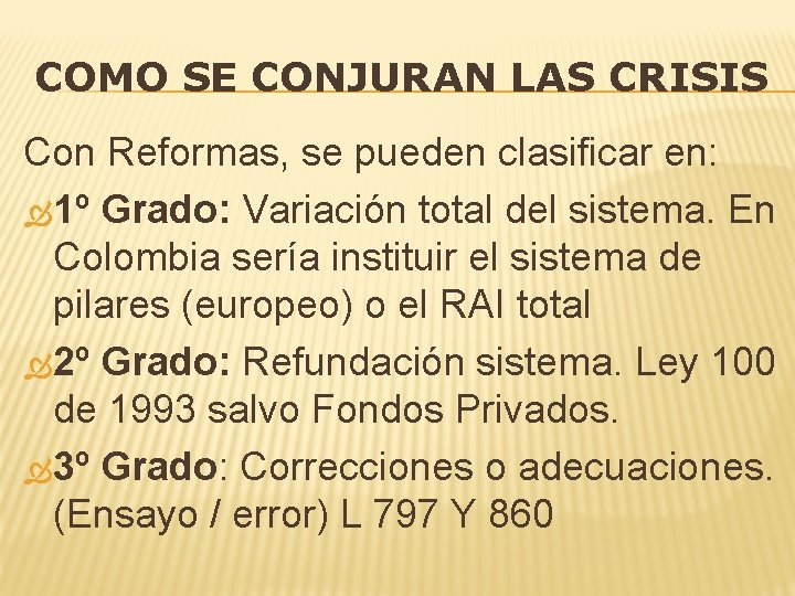 COMO SE CONJURAN LAS CRISIS Con Reformas, se pueden clasificar en: 1º Grado: Variación