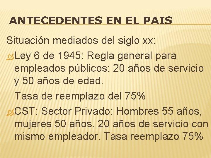 ANTECEDENTES EN EL PAIS Situación mediados del siglo xx: Ley 6 de 1945: Regla