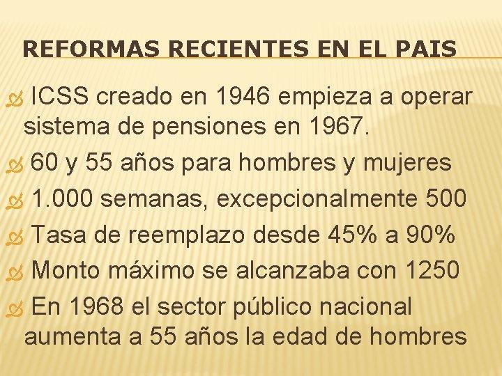 REFORMAS RECIENTES EN EL PAIS ICSS creado en 1946 empieza a operar sistema de
