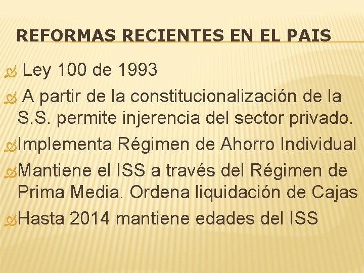 REFORMAS RECIENTES EN EL PAIS Ley 100 de 1993 A partir de la constitucionalización