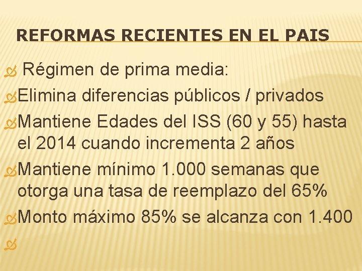 REFORMAS RECIENTES EN EL PAIS Régimen de prima media: Elimina diferencias públicos / privados