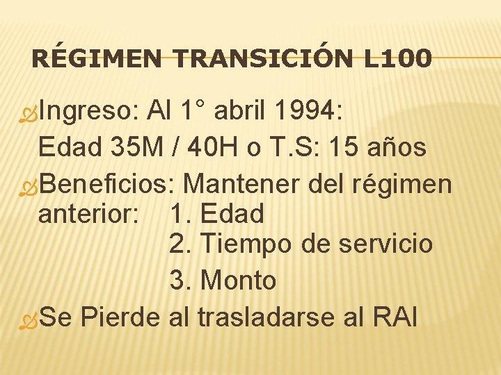 RÉGIMEN TRANSICIÓN L 100 Ingreso: Al 1° abril 1994: Edad 35 M / 40