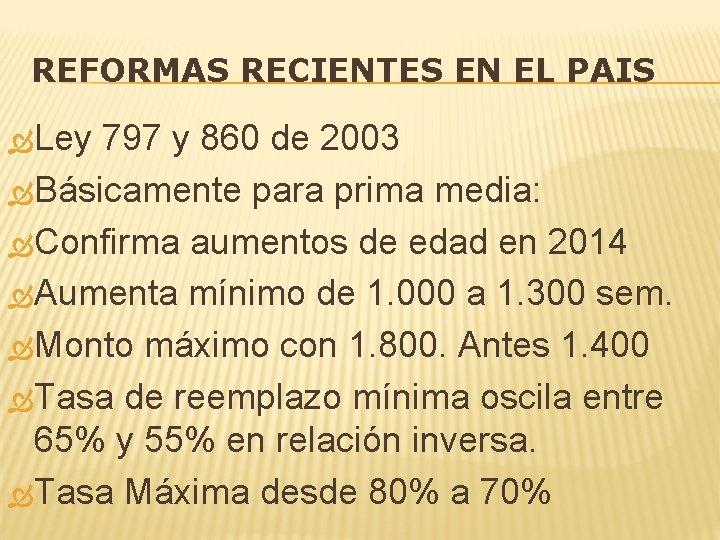REFORMAS RECIENTES EN EL PAIS Ley 797 y 860 de 2003 Básicamente para prima