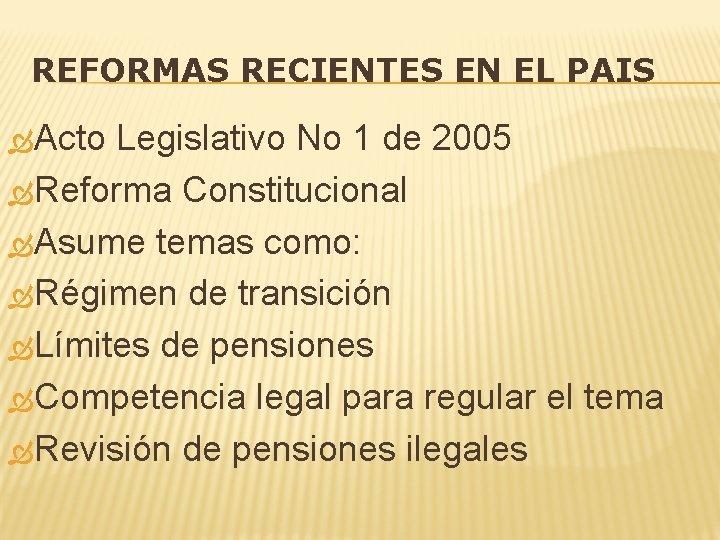REFORMAS RECIENTES EN EL PAIS Acto Legislativo No 1 de 2005 Reforma Constitucional Asume
