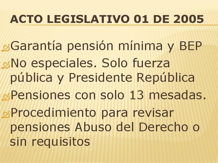 ACTO LEGISLATIVO 01 DE 2005 Garantía pensión mínima y BEP No especiales. Solo fuerza