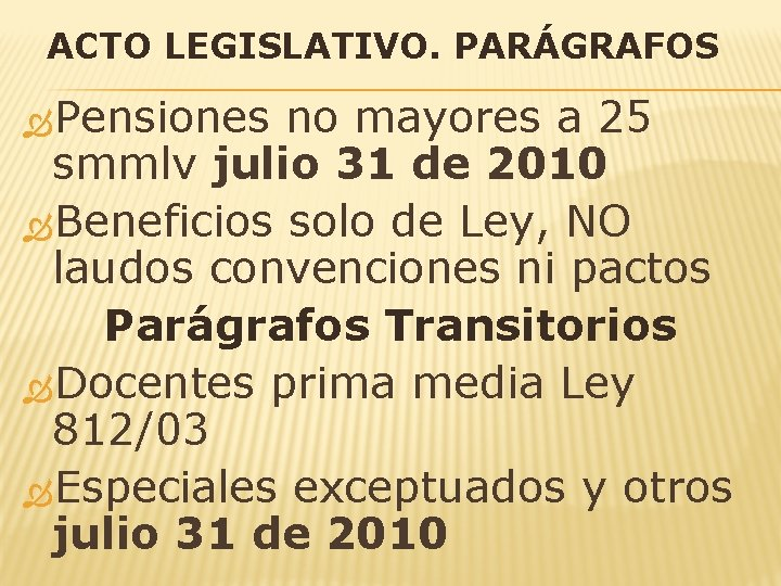 ACTO LEGISLATIVO. PARÁGRAFOS Pensiones no mayores a 25 smmlv julio 31 de 2010 Beneficios
