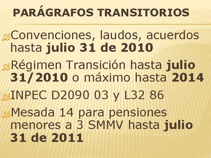 PARÁGRAFOS TRANSITORIOS Convenciones, laudos, acuerdos hasta julio 31 de 2010 Régimen Transición hasta julio