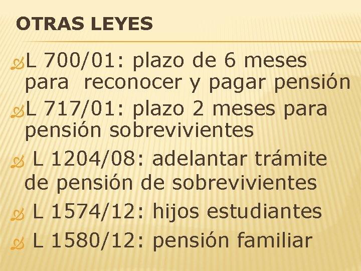OTRAS LEYES L 700/01: plazo de 6 meses para reconocer y pagar pensión L