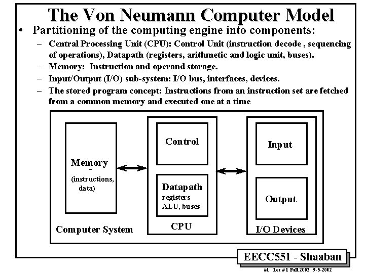 The Von Neumann Computer Model • Partitioning of the computing engine into components: –