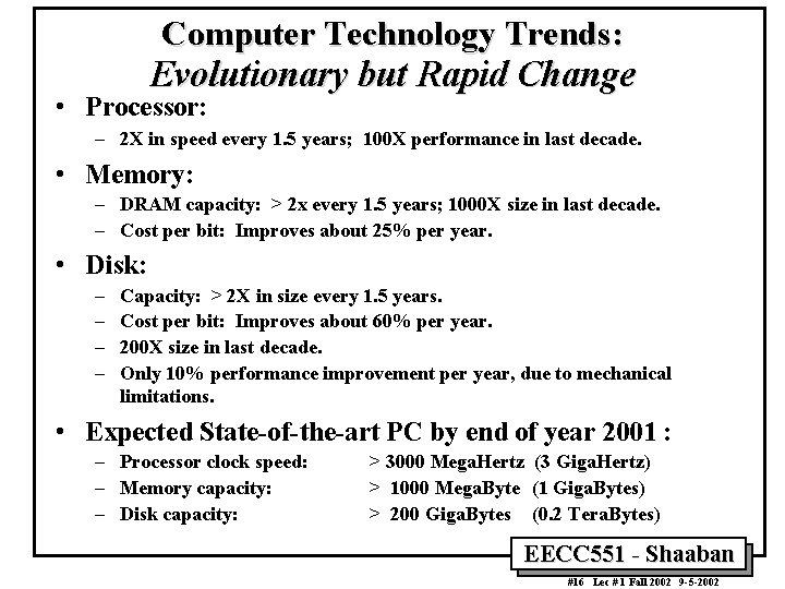 Computer Technology Trends: Evolutionary but Rapid Change • Processor: – 2 X in speed