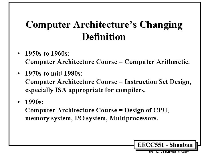 Computer Architecture's Changing Definition • 1950 s to 1960 s: Computer Architecture Course =