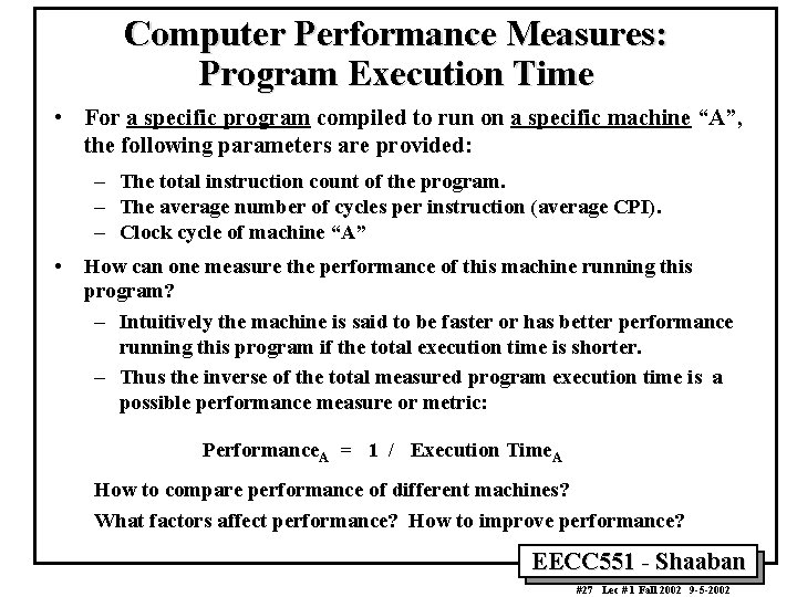Computer Performance Measures: Program Execution Time • For a specific program compiled to run
