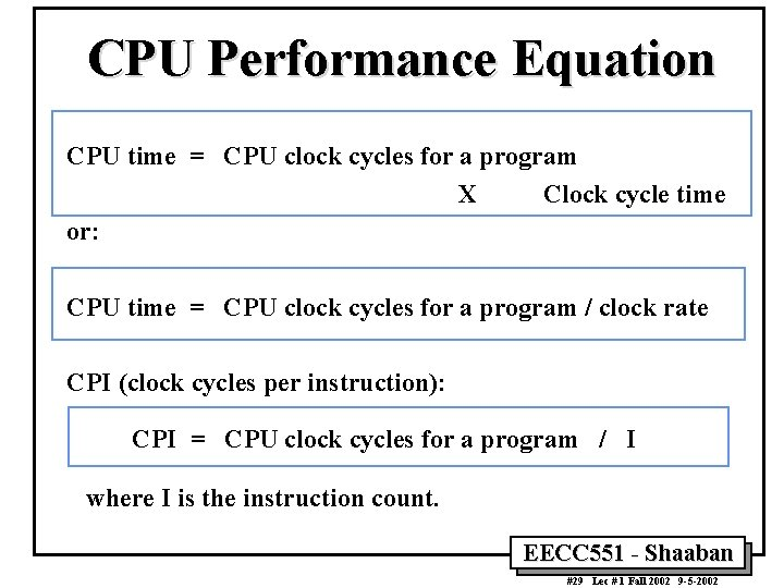 CPU Performance Equation CPU time = CPU clock cycles for a program X Clock