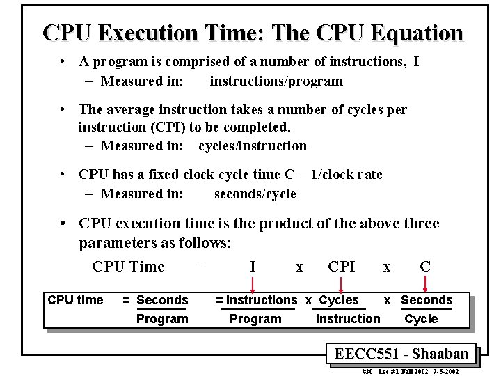 CPU Execution Time: The CPU Equation • A program is comprised of a number