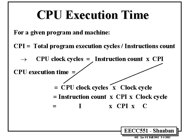CPU Execution Time For a given program and machine: CPI = Total program execution