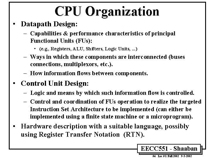 CPU Organization • Datapath Design: – Capabilities & performance characteristics of principal Functional Units