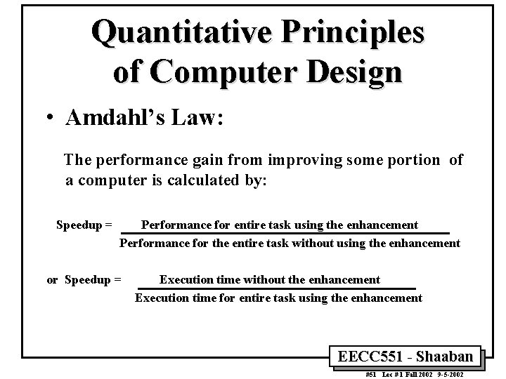Quantitative Principles of Computer Design • Amdahl's Law: The performance gain from improving some