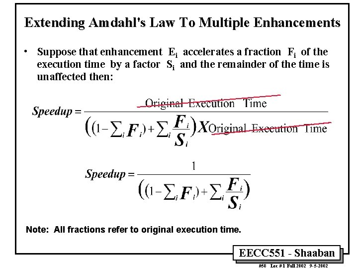 Extending Amdahl's Law To Multiple Enhancements • Suppose that enhancement Ei accelerates a fraction