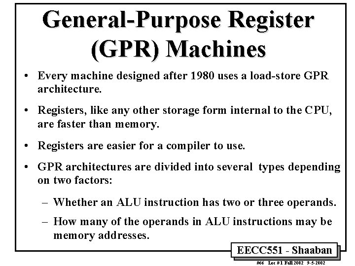 General-Purpose Register (GPR) Machines • Every machine designed after 1980 uses a load-store GPR