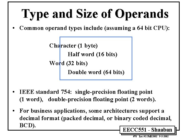 Type and Size of Operands • Common operand types include (assuming a 64 bit