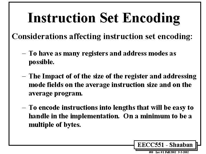 Instruction Set Encoding Considerations affecting instruction set encoding: – To have as many registers