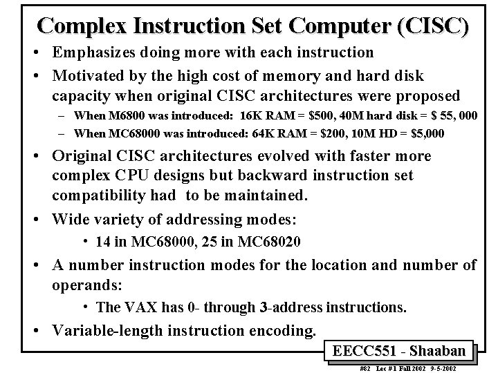 Complex Instruction Set Computer (CISC) • Emphasizes doing more with each instruction • Motivated