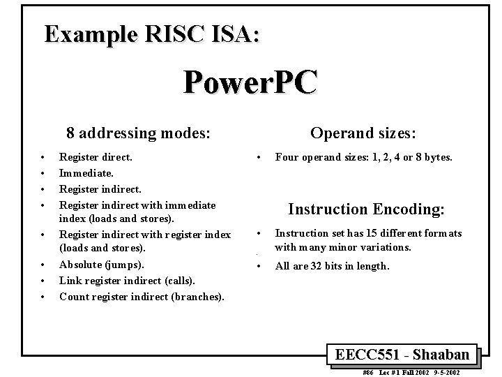 Example RISC ISA: Power. PC 8 addressing modes: • • Register direct. Immediate. Register