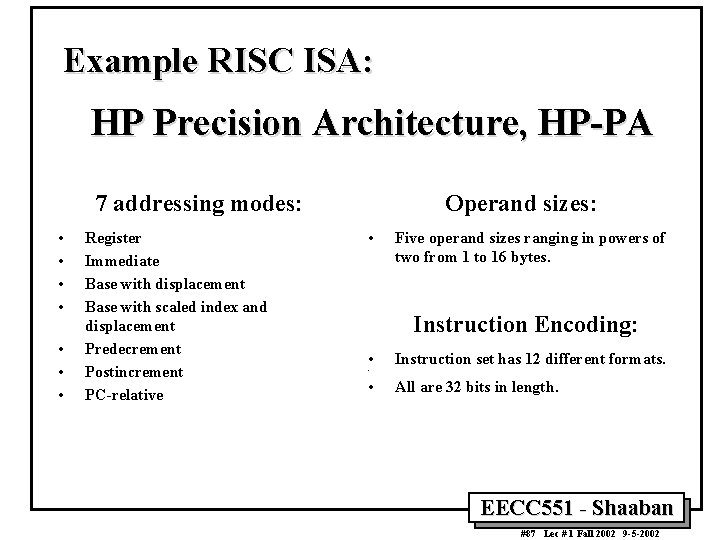 Example RISC ISA: HP Precision Architecture, HP-PA 7 addressing modes: • • Register Immediate