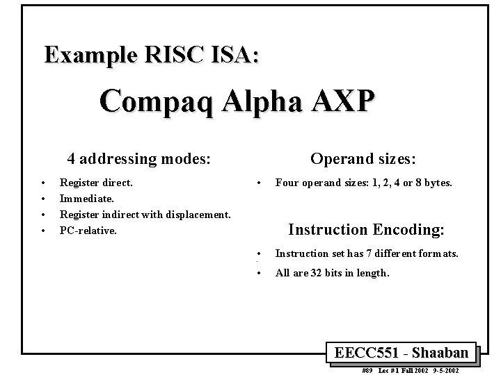 Example RISC ISA: Compaq Alpha AXP 4 addressing modes: • • Register direct. Immediate.
