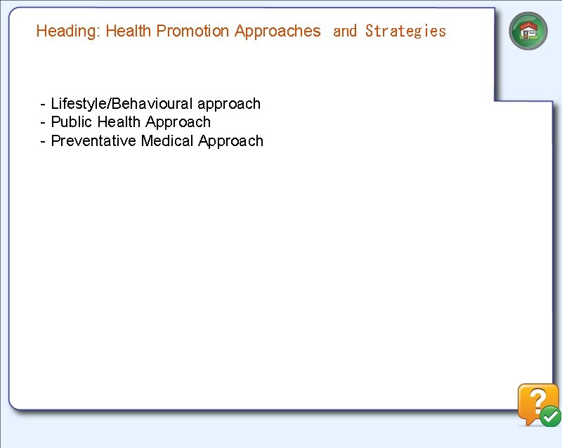 Heading: Health Promotion Approaches and Strategies - Lifestyle/Behavioural approach - Public Health Approach -